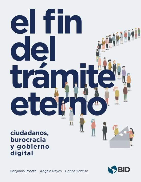 El fin del trámite eterno: ciudadanos, burocracia y gobierno digital.